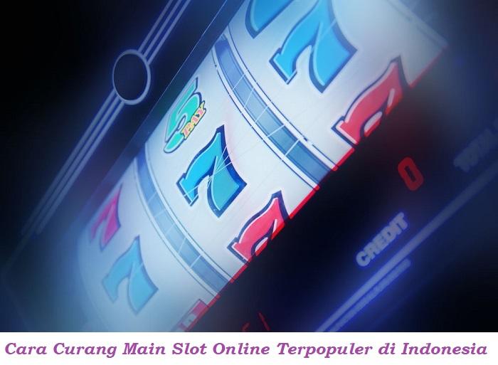 Cara Curang Main Slot Online Terpopuler di Indonesia